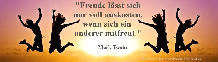 Glückszitat Sept. 2016 - Freude lässt sich nur voll auskosten, wenn sich ein anderer mitfreut. (Mark Twain)