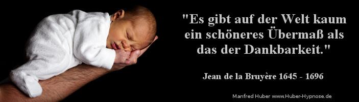 Glückszitat Dez. 2016 - Es gibt auf der Welt kaum ein schöneres Übermaß als das der Dankbarkeit (Jean de la Bruyère 1645 - 1696)