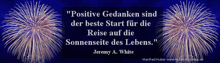 Glückszitat Jan. 2017 - Positive Gedanken sind der beste Start für die Reise auf die Sonnenseite des Lebens. (Jeremy A. White)