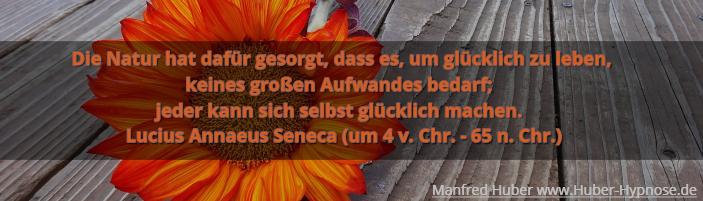 Glückszitat Sept. 2017 - Die Natur hat dafür gesorgt, dass es, um glücklich zu leben, keines großen Aufwandes bedarf; jeder kann sich selbst glücklich machen. - Lucius Annaeus Seneca (um 4 v. Chr. - 65 n. Chr.)