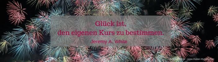 Glückszitat Jan. 2018 - Glück ist, den eigenen Kurs zu bestimmen. (Jeremy A. White)