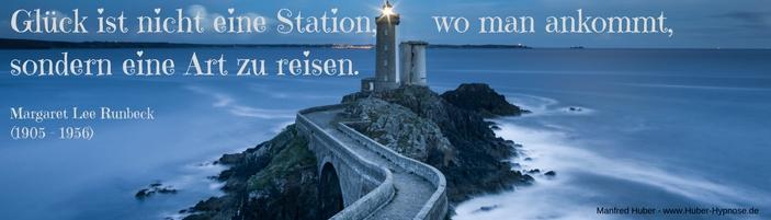 Glückszitat Feb. 2018 - Glück ist nicht eine Station, wo man ankommt, sondern eine Art zu reisen. (Margaret Lee Rumbeck)