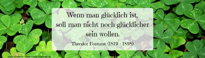 Glückszitat Mai 2018 - Wenn man glücklich ist, soll man nicht noch glücklicher sein wollen. - Theodor Fontane (1819 - 1898)