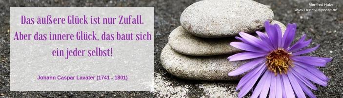 Glückszitat April 2020 - Das äußere Glück ist nur Zufall. Aber das innere Glück, das baut sich ein jeder selbst! - Johann Caspar Lavater (1741 - 1801)