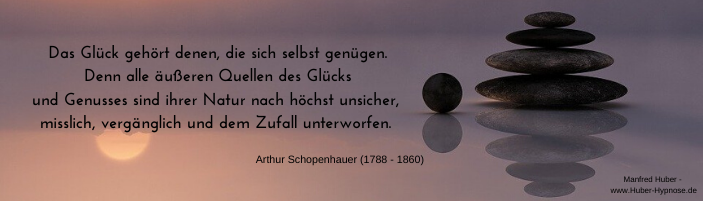 Glückszitat September 2020 - Das Glück gehört denen, die sich selbst genügen. Denn alle äußeren Quellen des Glücks und Genusses sind ihrer Natur nach höchst unsicher, misslich, vergänglich und dem Zufall unterworfen. - Arthur Schopenhauer (1788 - 1860)