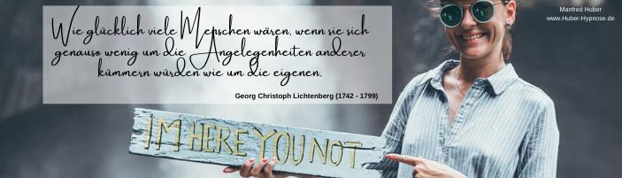 Glückszitat Juni 2021 - Wie glücklich viele Menschen wären, wenn sie sich genauso wenig um die Angelegenheiten anderer kümmern würden wie um die eigenen. - Georg Christoph Lichtenberg (1742 - 1799)