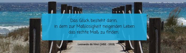 Glückszitat Oktober 2021 - Das Glück besteht darin, in dem zur Maßlosigkeit neigenden Leben das rechte Maß zu finden. - Leonardo da Vinci (1452 - 1519)