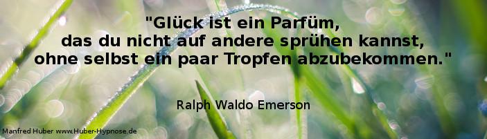 Zitat Glück Nr 01 - Glück ist ein Parfüm, das du nicht auf andere sprühen kannst, ohne selbst ein paar Tropfen abzubekommen. Ralph Waldo Emerson
