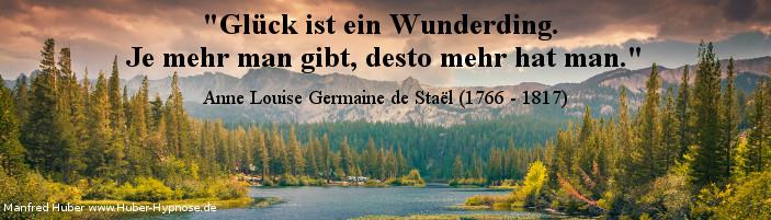 Glückszitat Nr. 06 - Glück ist ein Wunderding. Je mehr man gibt, desto mehr hat man. - Anne Louise Germaine de Staël (1766 - 1817)