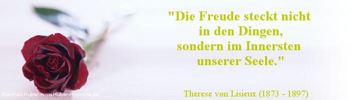 Glückszitat Nr. 09 - Die Freude steckt nicht in den Dingen, sondern im Innersten unserer Seele - Therese von Lisieux (1873 - 1897)