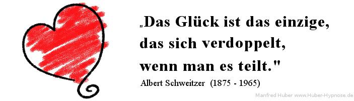Glückszitat Nr. 14 - Das Glück ist das einzige, das sich verdoppelt, wenn man es teilt. - Albert Schweitzer (1875 - 1965)