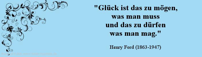 Glückszitat Nr. 15 - Glück ist das zu mögen, was man muss und das zu dürfen was man mag. Henry Ford (1863-1947)