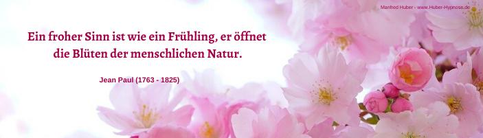 Glückszitat Februar 2021 - Ein froher Sinn ist wie ein Frühling, er öffnet die Blüten der menschlichen Natur. - Jean Paul (1763 - 1825)
